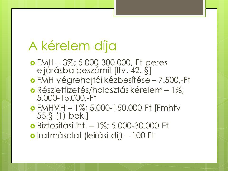 A kérelem díja FMH – 3%; 5.000-300.000,-Ft peres eljárásba beszámít [Itv. 42. §] FMH végrehajtói kézbesítése – 7.500,-Ft.